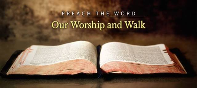 Preach the Word_Because It Rightly Informs Our Worship and Our Walk